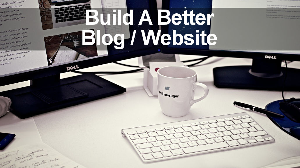 Build a better blog or website with these tips for WordPress, social media promotion, SEO and more