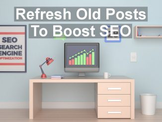 Refresh old posts on your WordPress website or blog to make it more appealing to search engines and site visitors
