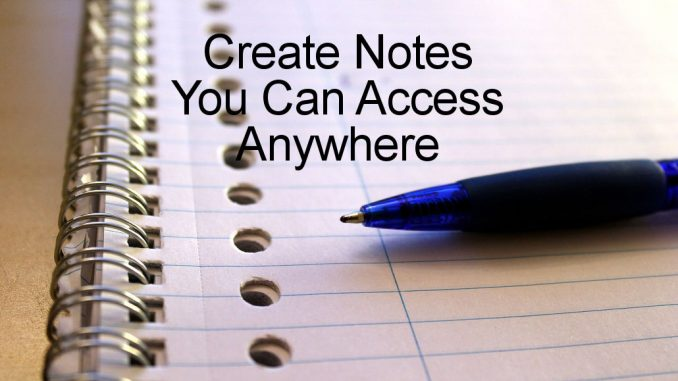 Create notes on any computer or device and access them anywhere