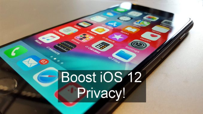 Everything you need to know to boost privacy in iOS 12 on the iPhone