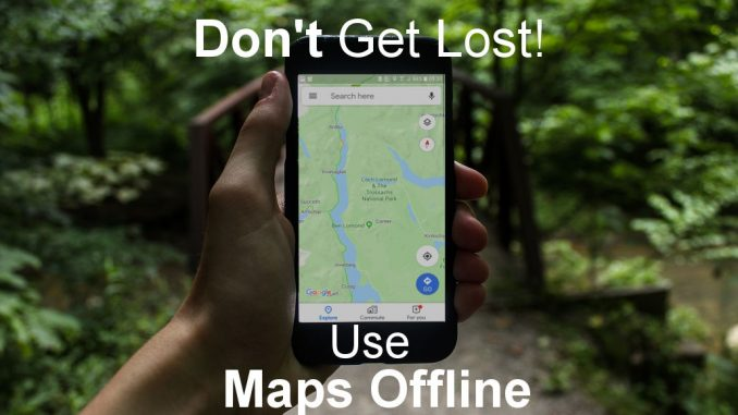 Set up Google Maps for use offline without a phone signal or data usage