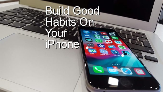 Build good habits on your iPhone.